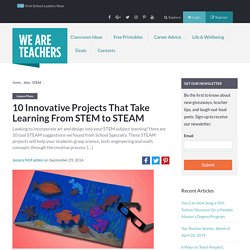 10 STEM to STEAM Projects