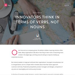 Innovators think in terms of verbs, not nouns