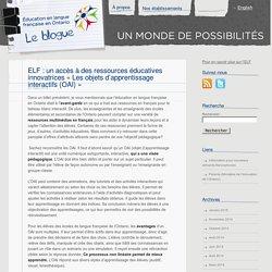 ELF : un accès à des ressources éducatives innovatrices « Les objets d'apprentissage interactifs (OAI) »