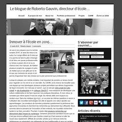 Innover à l'école en 2016… - Le blogue de Roberto Gauvin, directeur d'école...