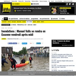 Inondations : Manuel Valls se rendra en Essonne vendredi après-midi