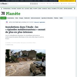 Inondations dans l'Aude: les «épisodes méditerranéens» seront de plus en plus intenses