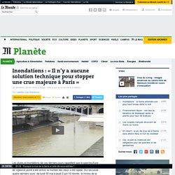 Inondations: «Il n'y a aucune solution technique pour stopper une crue majeure à Paris»