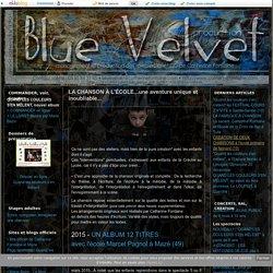 LA CHANSON À L'ÉCOLE...une aventure unique et inoubliable... - Blue Velvet production