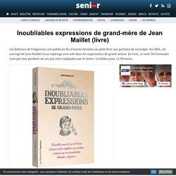 Inoubliables expressions de grand-mère de Jean Maillet (livre) - 20/03/17