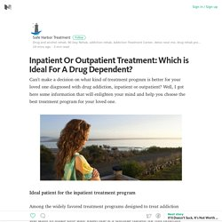 Inpatient Or Outpatient Treatment: Which is Ideal For A Drug Dependent?