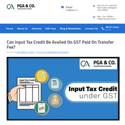 Can Input Tax Credit Be Availed On GST Paid On Transfer Fee?