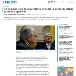 O que há na lista de inquéritos de Fachin. E como ela atinge governo e oposição - Nexo Jornal