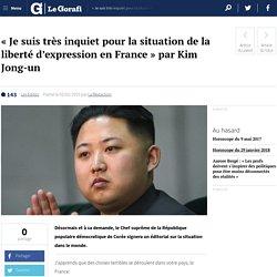 « Je suis très inquiet pour la situation de la liberté d'expression en France » par Kim Jong-un