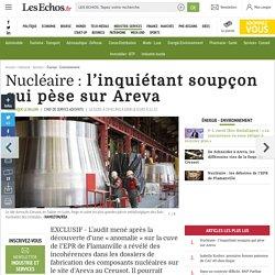 Nucléaire : l'inquiétant soupçon qui pèse sur Areva, Énergie - Environnement