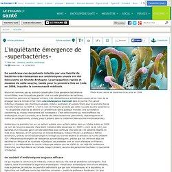 LE FIGARO 11/08/10 L'inquiétante émergence de «superbactéries»