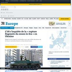L'UE s'inquiète de la «rupture flagrante du cessez-le-feu» en Ukraine