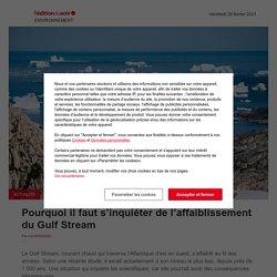 Pourquoi il faut s'inquiéter de l'affaiblissement du Gulf Stream ? - Ouest-France - 26/02/2021