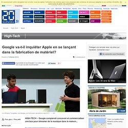 Google va-t-il inquiéter Apple en se lançant dans la fabrication de matériel?