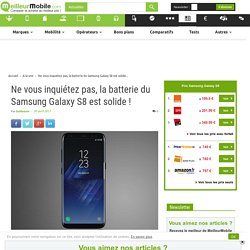 Ne vous inquiétez pas, la batterie du Samsung Galaxy S8 est solide !