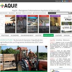 AQUITAINE 21/04/15 Vu du Lot-et-Garonne: Inquiétude des agriculteurs bio, un Programme Ambition bio 2017 pour réponse