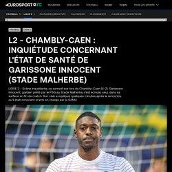 L2 - Chambly-Caen : Inquiétude concernant l'état de santé de Garissone Innocent (Stade Malherbe)