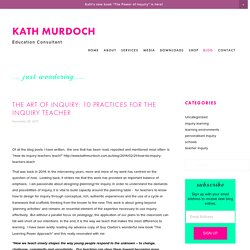 The art of inquiry: 10 practices for the inquiry teacher — Kath Murdoch