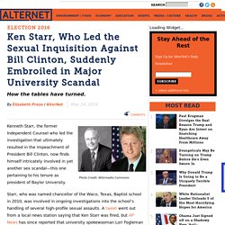 Ken Starr, Who Led the Sexual Inquisition Against Bill Clinton, Suddenly Embroiled in Major University Scandal