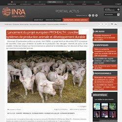INRA 13/05/14 Lancement du projet européen PROHEALTH : concilier systèmes de production animale et développement durable