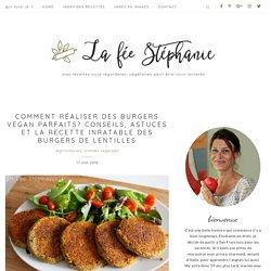 Comment réaliser des burgers vegan parfaits? Conseils, astuces et la recette inratable des burgers de lentilles - La Fée Stéphanie