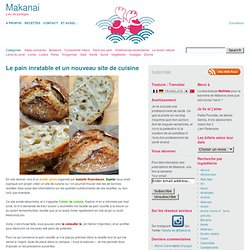Le pain inratable et un nouveau site de cuisine – Makanai