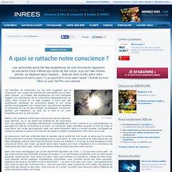 2/05/13 A quoi se rattache notre conscience ?