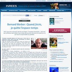 Bernard Werber : Quand j'écris, je quitte l'espace-temps