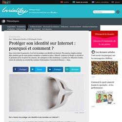 Protéger son identité sur Internet : pourquoi et comment ?
