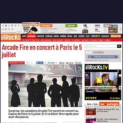 Arcade Fire en concert à Paris le 5 juillet