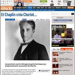 Et Chaplin créa Charlot...