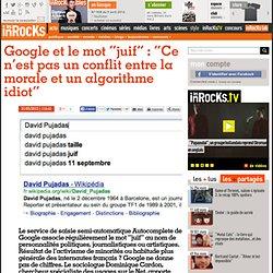 """Google et le mot """"juif"""" : """"Ce n'est pas un conflit entre la morale et un algorithme idiot"""""""