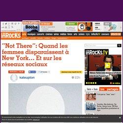 """""""Not There"""": Quand les femmes disparaissent à New York... Et sur les réseaux sociaux"""