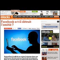 Facebook a-t-il détruit l'amitié ?