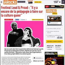 "Festival Loud & Proud : ""Il y a encore de la pédagogie à faire sur la culture queer"""