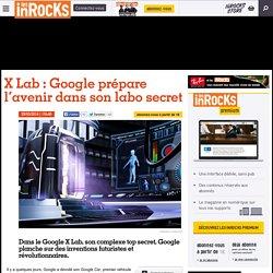 X Lab : Google prépare l'avenir dans son labo secret