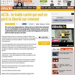 ACTA : le traité caché qui met en péril la liberté sur internet