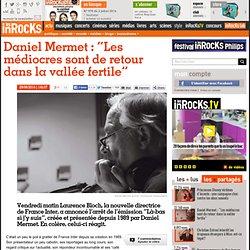 """Daniel Mermet : """"Les médiocres sont de retour dans la vallée fertile"""""""
