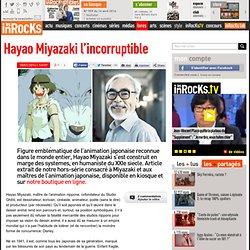 Hayao Miyazaki l'incorruptible