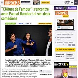 """Les inrocks - """"Clôture de l'amour"""": rencontre avec Pascal Rambert et ses deux comédiens"""