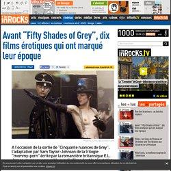 "Avant ""Fifty Shades of Grey"", dix films érotiques qui ont marqué leur époque"