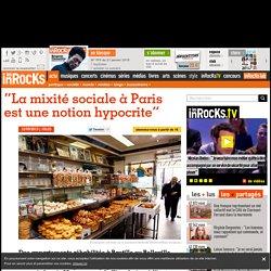 """""""La mixité sociale à Paris est une notion hypocrite"""""""