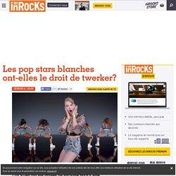 Les pop stars blanches ont-elles le droit de twerker?