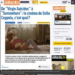 "De ""Virgin Suicides"" à ""Somewhere"": le cinéma de Sofia Coppola, c'est quoi?"