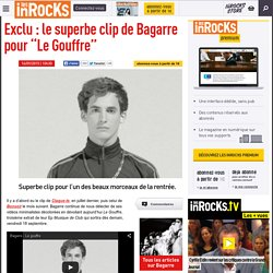 """Exclu : le superbe clip de Bagarre pour """"Le Gouffre"""""""