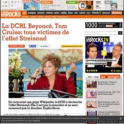 La DCRI, Beyoncé, Tom Cruise: tous victimes de l'effet Streisand
