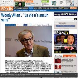 "Woody Allen : ""La vie n'a aucun sens"""