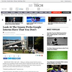 Look At The Insane Perks Google Interns Have That You Don't