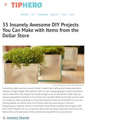 35 Insanely Awesome DIY Projects You Can Make with Items from the Dollar Store