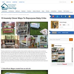 15 Insanely Clever Ways To Repurpose Baby Cribs